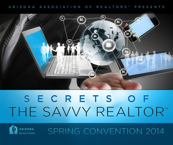 Arizona Association of Realtors presents Secrets of the Savvy Realtor. Spring Convention 2014